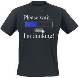 Please Wait ... I´m Thinking!